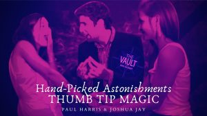 The Vault - Hand-picked Astonishments (Thumb Tips) by Paul Harris and Joshua Jay video