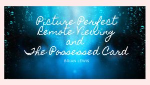 Picture Perfect Remote Viewing & The Possessed Card by Brian Lewis video