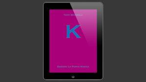 K by Tony Binarelli Published by La Porta Magica eBook DOWNLOAD - Download