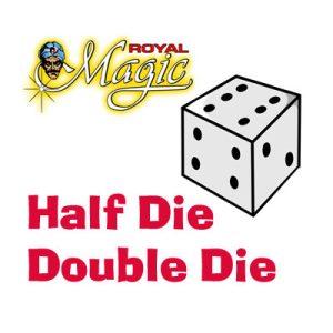 Half Die Double Die by Royal Magic